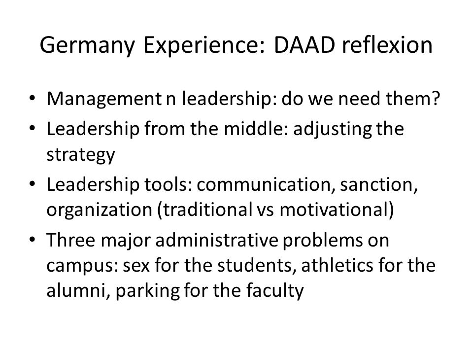 Germany Experience: DAAD reflexion Management n leadership: do we need them? Leadership from the middle: adjusting the strategy Leadership tools: comm