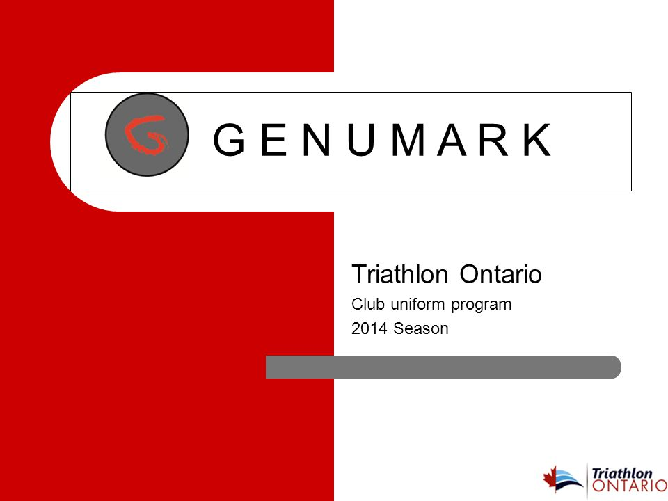 G E N U M A R K Triathlon Ontario Club uniform program 2014 Season