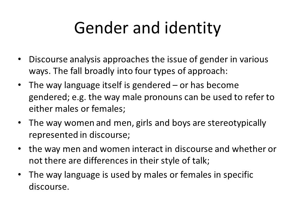 Gender and identity Discourse analysis approaches the issue of gender in various ways.