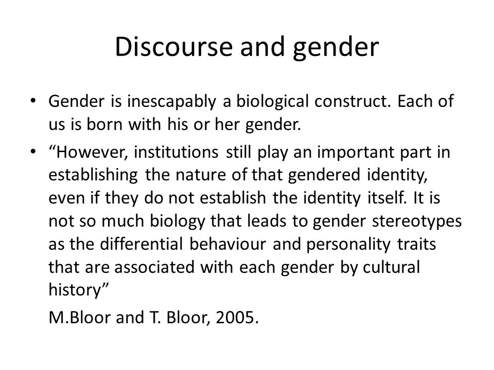 Discourse and gender identity construction analysis Focuses on the way social expectations of the relative roles of women and men, carried intertextually, hamper progress towards more egalitarian structures.