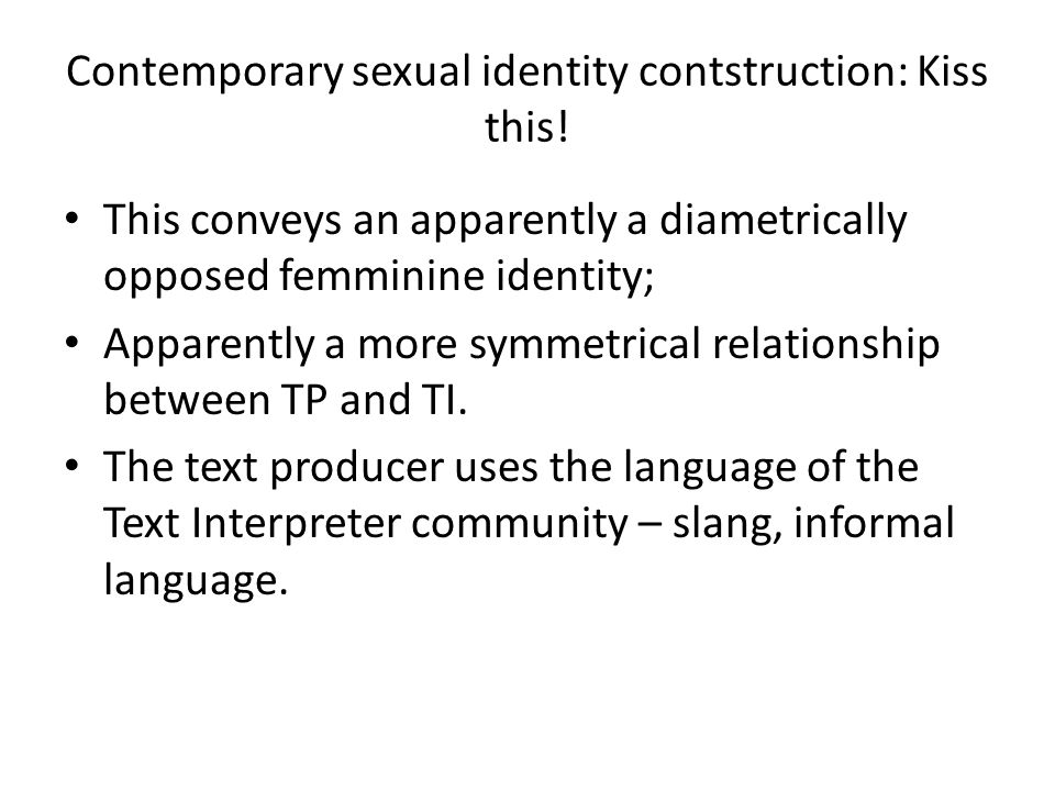 Contemporary sexual identity contstruction: Kiss this.