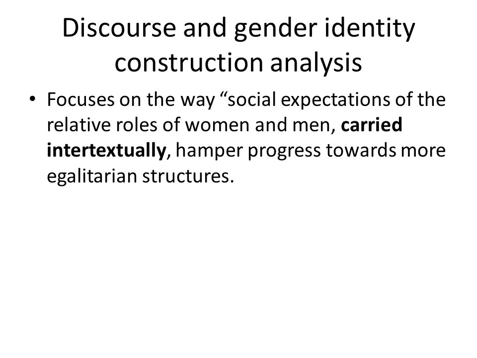 Difference models Stress the differences between the language used in male and female discourse and hence used to construct female and male gender identity.