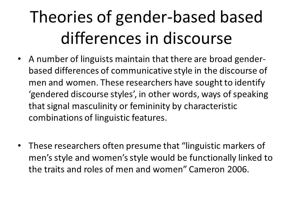 Models of gendered discourse styles These theories can be summarised as: Dominancemodels; Deficit models; Difference models.
