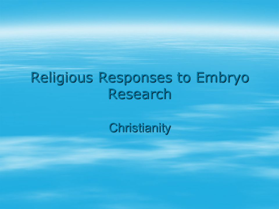 Religious Responses to Embryo Research Christianity