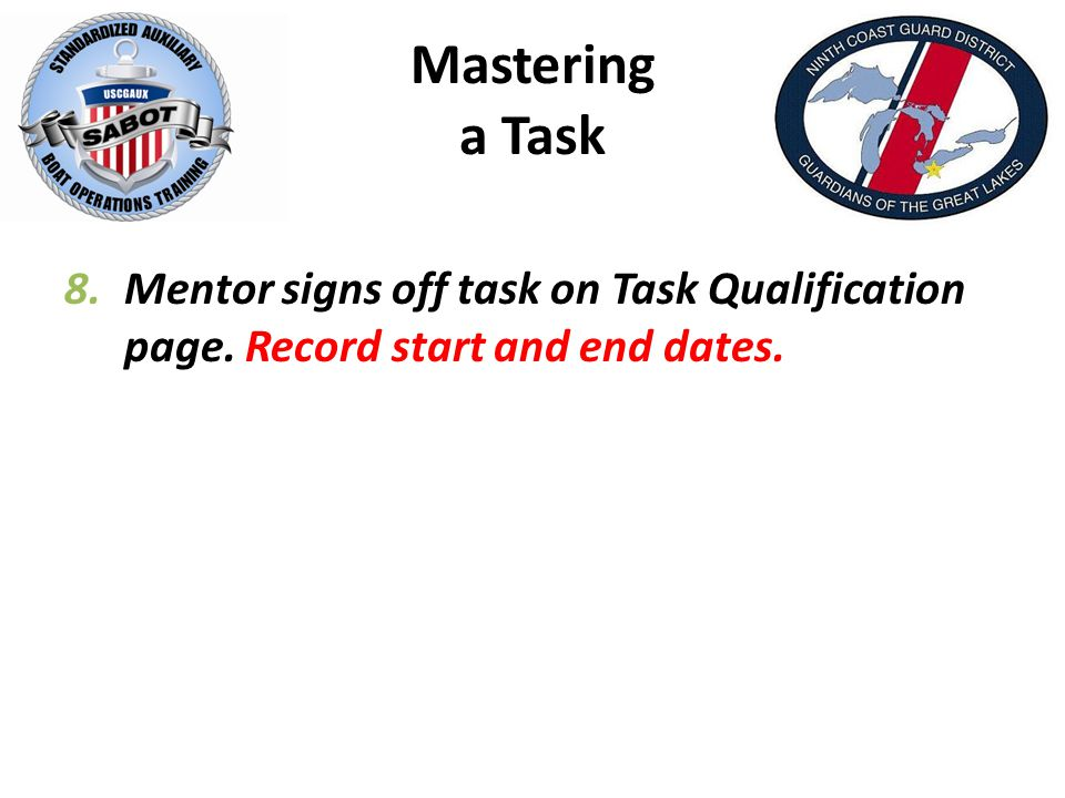 Mastering a Task 8.Mentor signs off task on Task Qualification page. Record start and end dates.