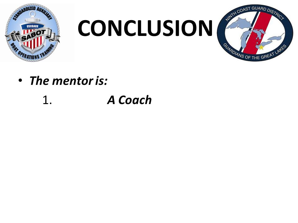 CONCLUSION: The mentor is: 1.A Coach