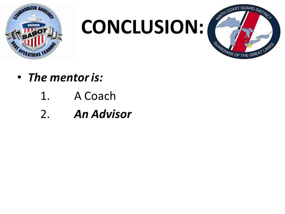 CONCLUSION: The mentor is: 1.A Coach 2.An Advisor