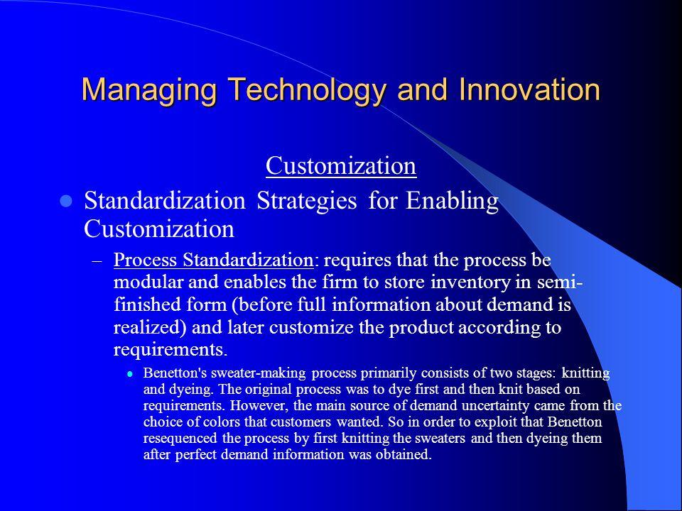 Managing Technology and Innovation Customization Standardization Strategies for Enabling Customization – Process Standardization: requires that the pr