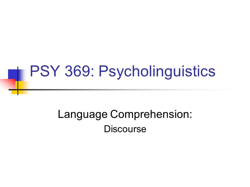 PSY 369: Psycholinguistics Language Comprehension: Discourse