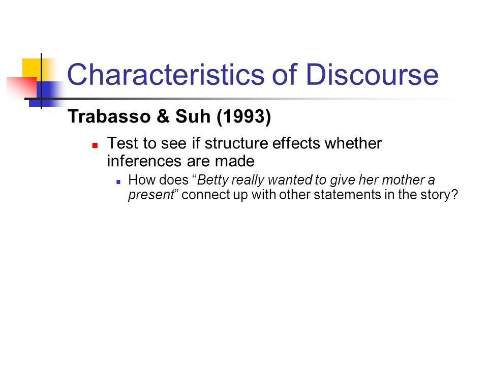 Characteristics of Discourse Test to see if structure effects whether inferences are made How does Betty really wanted to give her mother a present connect up with other statements in the story.