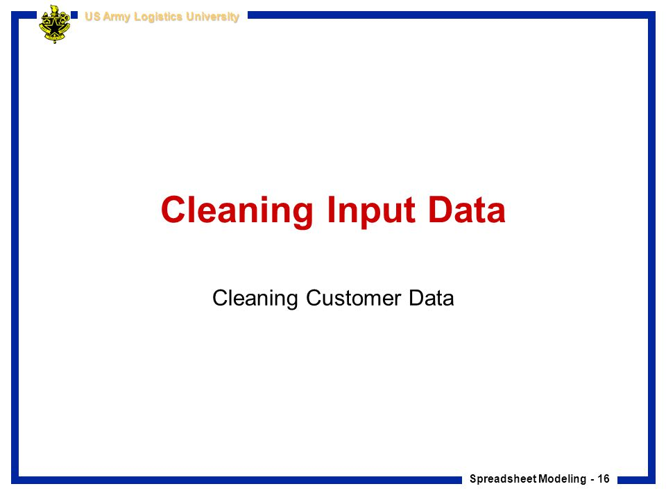 Spreadsheet Modeling - 16 US Army Logistics University Cleaning Input Data Cleaning Customer Data