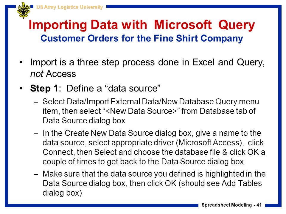 Spreadsheet Modeling - 41 US Army Logistics University Importing Data with Microsoft Query Customer Orders for the Fine Shirt Company Import is a thre