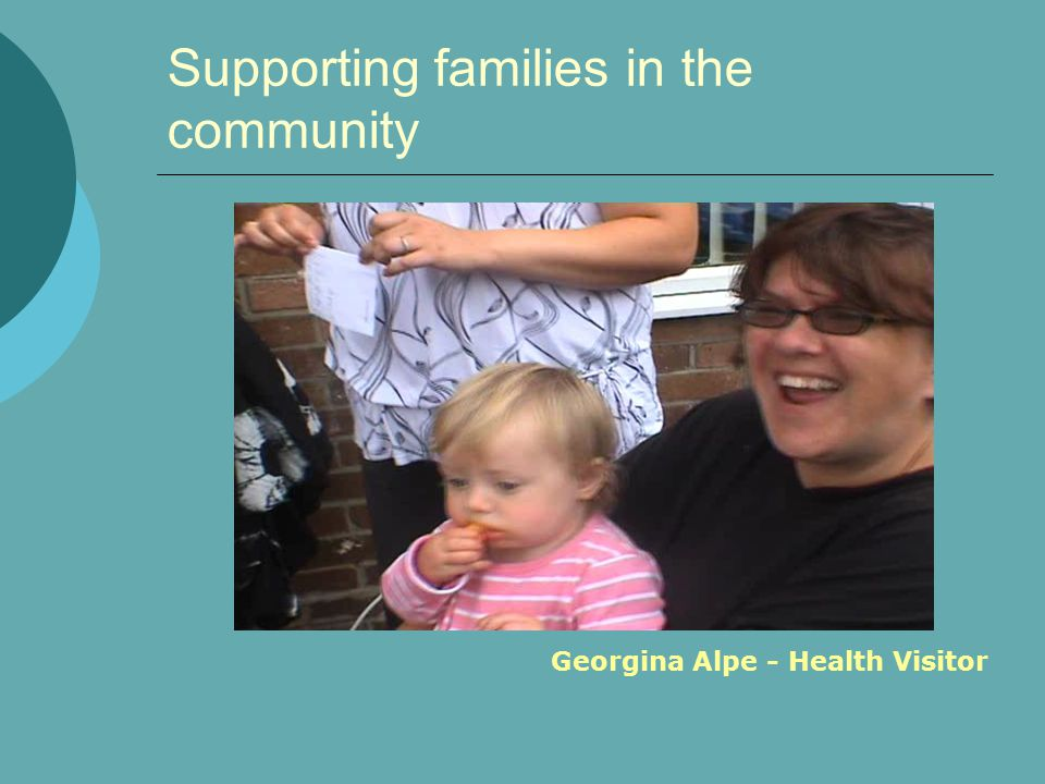 Supporting families in the community Georgina Alpe - Health Visitor
