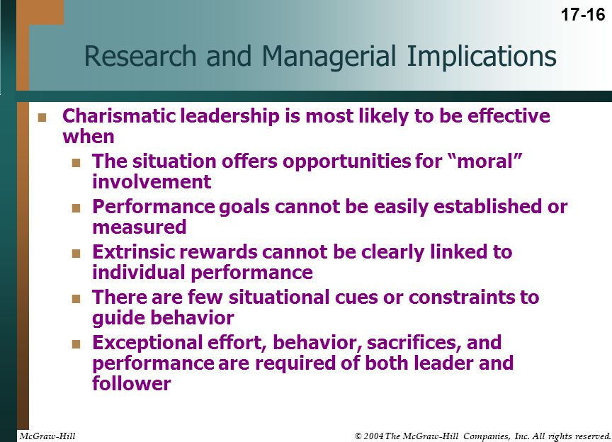 """Research and Managerial Implications Charismatic leadership is most likely to be effective when The situation offers opportunities for """"moral"""" involve"""