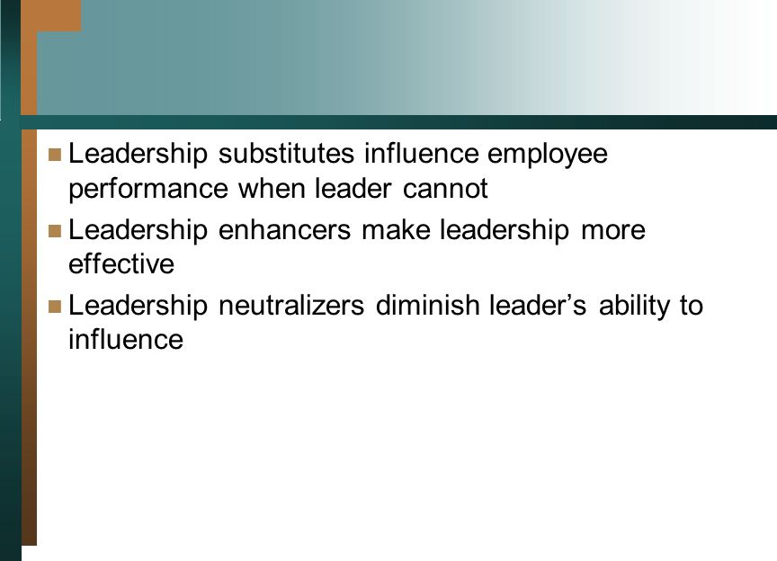 Leadership substitutes influence employee performance when leader cannot Leadership enhancers make leadership more effective Leadership neutralizers d