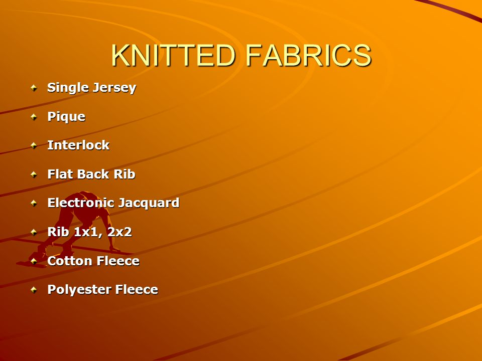 KNITTED FABRICS Single Jersey PiqueInterlock Flat Back Rib Electronic Jacquard Rib 1x1, 2x2 Cotton Fleece Polyester Fleece