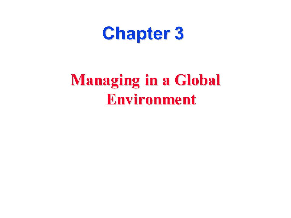 Chapter 3 Managing in a Global Environment