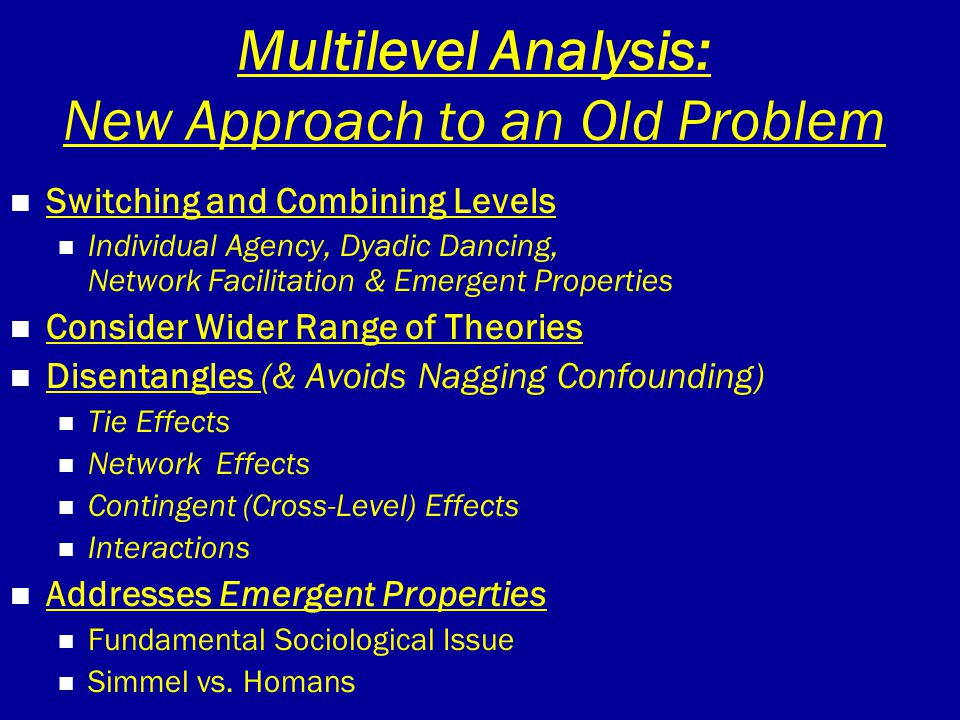 Multilevel Analysis: New Approach to an Old Problem Switching and Combining Levels Individual Agency, Dyadic Dancing, Network Facilitation & Emergent
