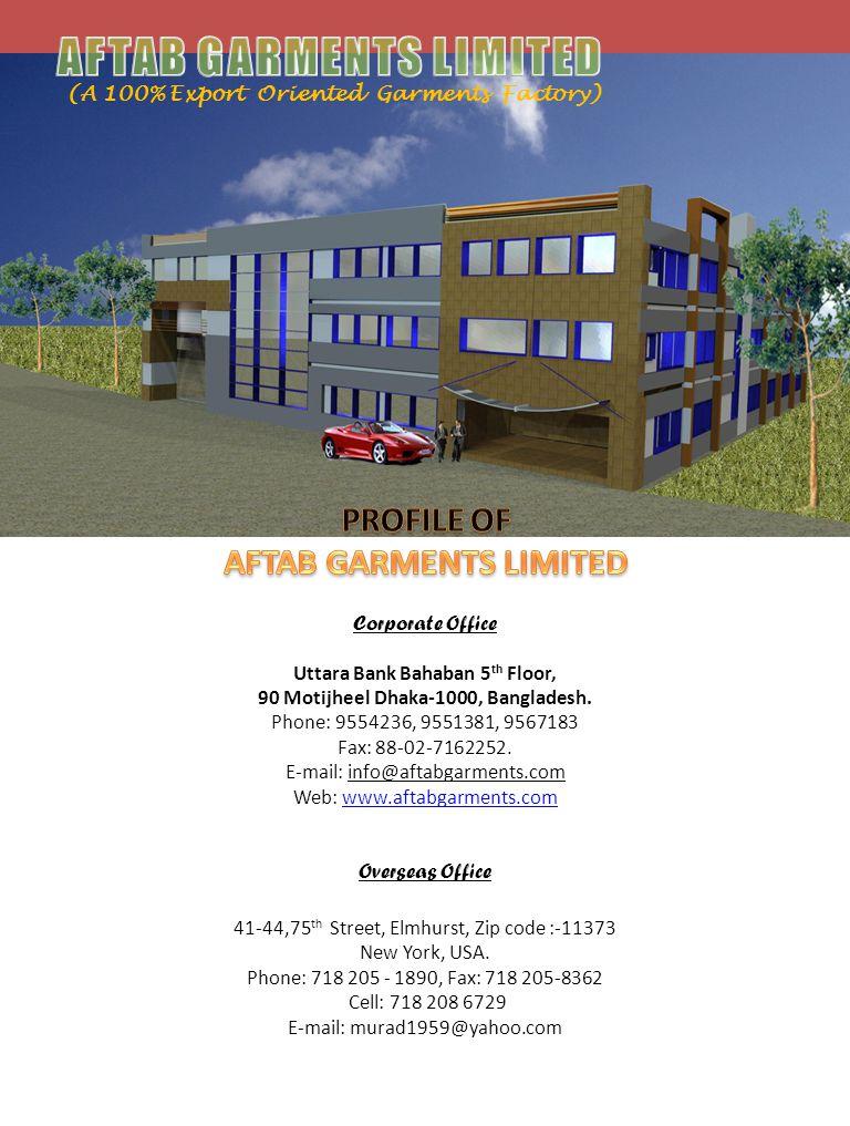 (A 100% Export Oriented Garments Factory) Corporate Office Uttara Bank Bahaban 5 th Floor, 90 Motijheel Dhaka-1000, Bangladesh. Phone: 9554236, 955138
