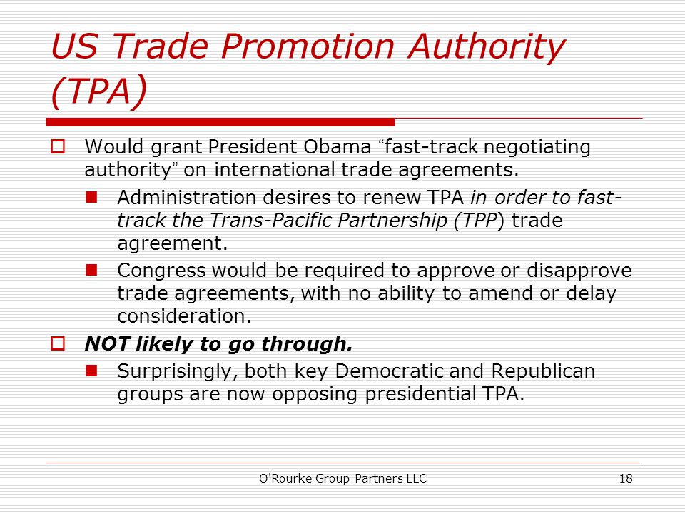 US Trade Promotion Authority (TPA )  Would grant President Obama fast-track negotiating authority on international trade agreements.
