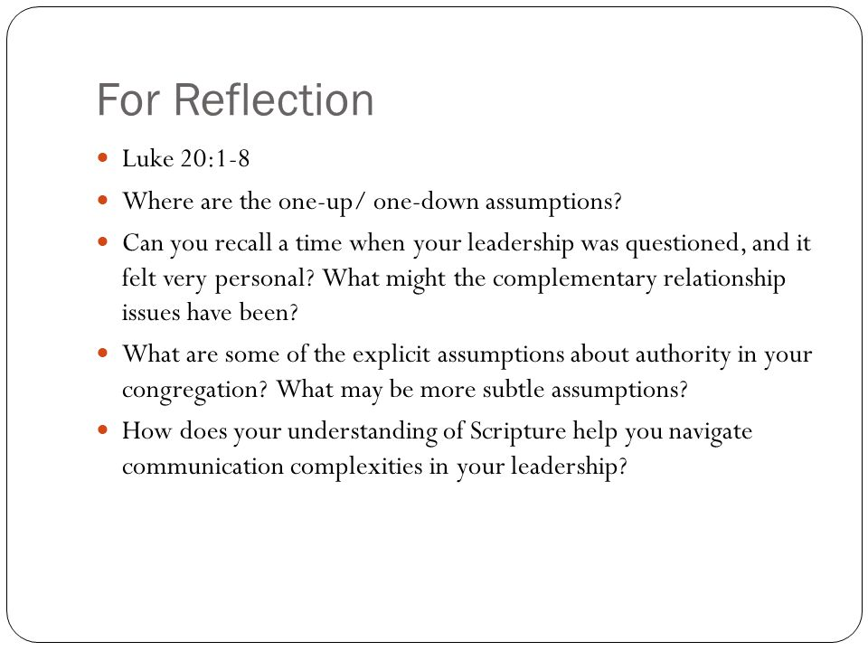 For Reflection Luke 20:1-8 Where are the one-up/ one-down assumptions.