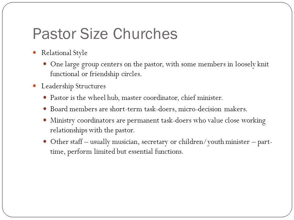 Pastor Size Churches Relational Style One large group centers on the pastor, with some members in loosely knit functional or friendship circles.
