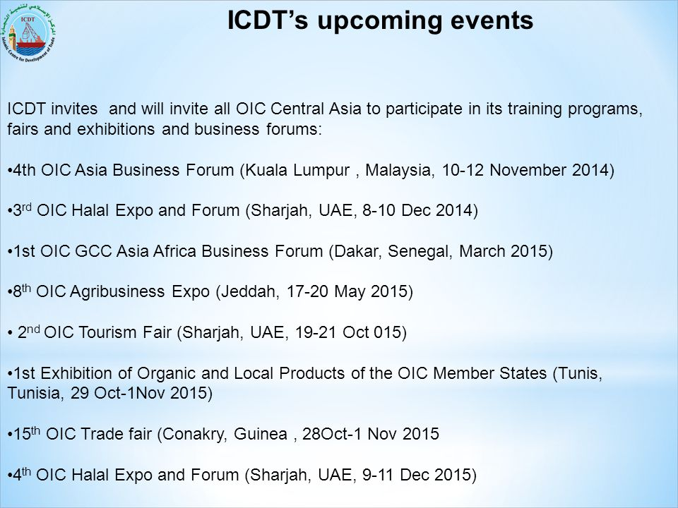 ICDT's upcoming events ICDT invites and will invite all OIC Central Asia to participate in its training programs, fairs and exhibitions and business f