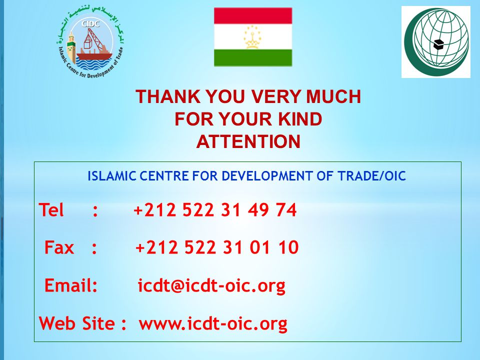 ISLAMIC CENTRE FOR DEVELOPMENT OF TRADE/OIC Tel : +212 522 31 49 74 Fax :+212 522 31 01 10 Email: icdt@icdt-oic.org Web Site : www.icdt-oic.org THANK