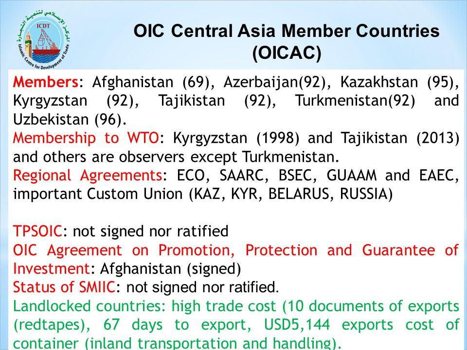 OIC Central Asia Member Countries (OICAC) Members: Afghanistan (69), Azerbaijan(92), Kazakhstan (95), Kyrgyzstan (92), Tajikistan (92), Turkmenistan(92) and Uzbekistan (96).