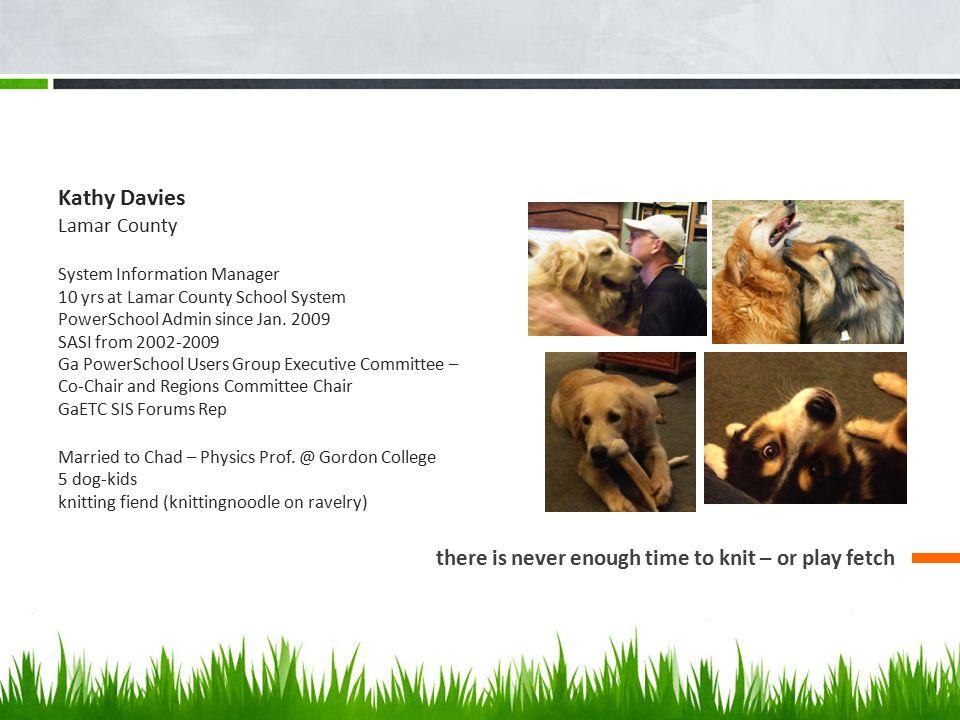 Kathy Davies Lamar County System Information Manager 10 yrs at Lamar County School System PowerSchool Admin since Jan. 2009 SASI from 2002-2009 Ga Pow