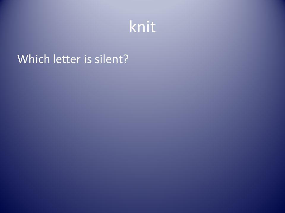 Silent Consonants gh, k(n), b Created by Risa Udell