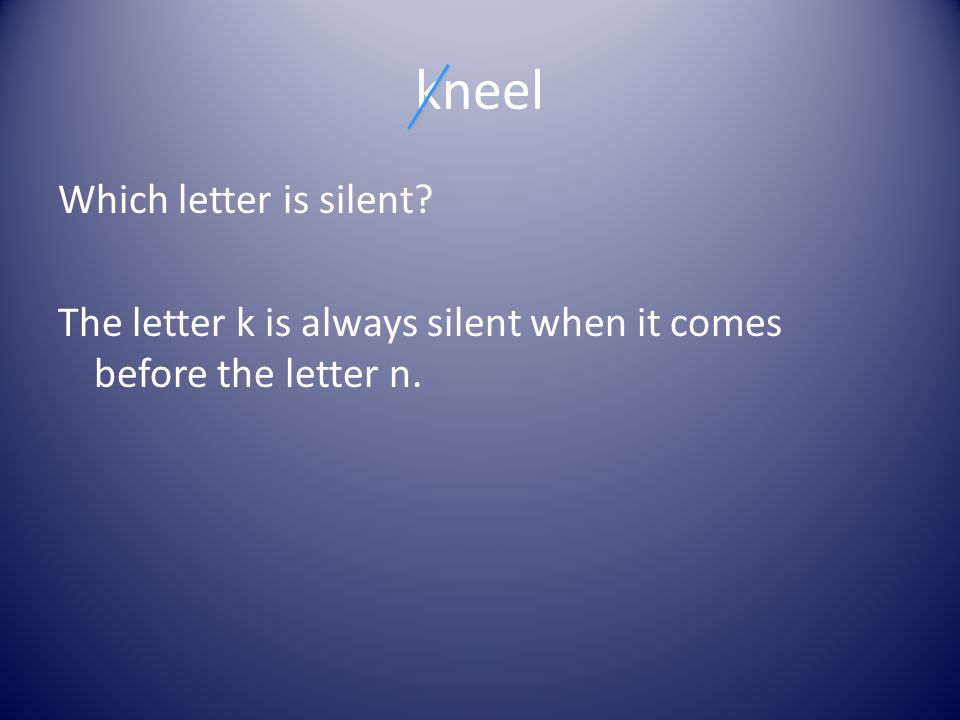 kneel Which letter is silent?
