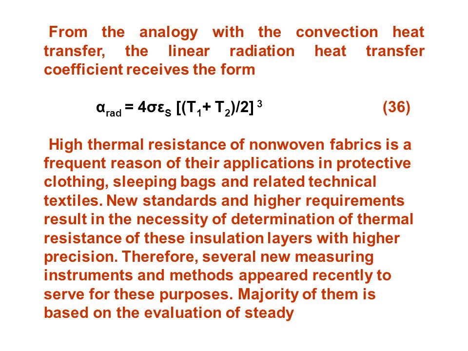 From the analogy with the convection heat transfer, the linear radiation heat transfer coefficient receives the form α rad = 4σε S [(T 1 + T 2 )/2] 3 (36) High thermal resistance of nonwoven fabrics is a frequent reason of their applications in protective clothing, sleeping bags and related technical textiles.