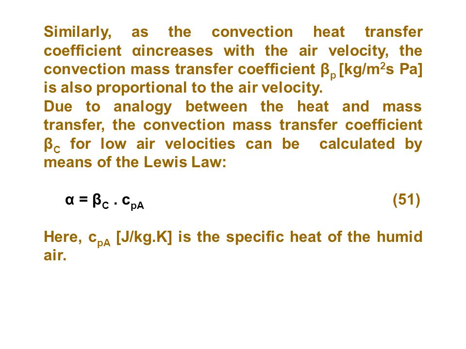 Similarly, as the convection heat transfer coefficient αincreases with the air velocity, the convection mass transfer coefficient β p [kg/m 2 s Pa] is also proportional to the air velocity.