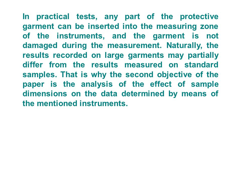 In practical tests, any part of the protective garment can be inserted into the measuring zone of the instruments, and the garment is not damaged during the measurement.