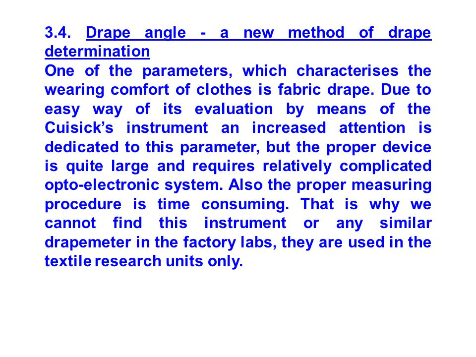 3.4. Drape angle - a new method of drape determination One of the parameters, which characterises the wearing comfort of clothes is fabric drape. Due