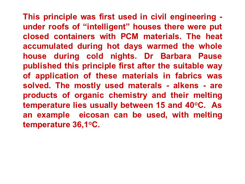 This principle was first used in civil engineering - under roofs of intelligent houses there were put closed containers with PCM materials.
