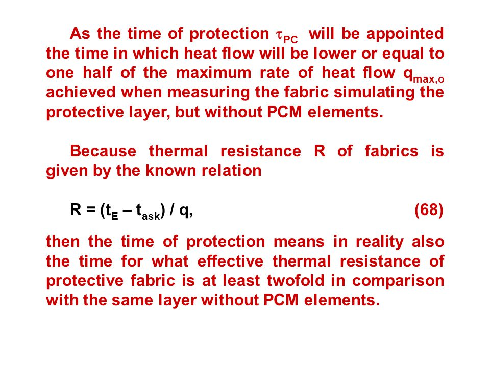 As the time of protection  PC will be appointed the time in which heat flow will be lower or equal to one half of the maximum rate of heat flow q max,o achieved when measuring the fabric simulating the protective layer, but without PCM elements.