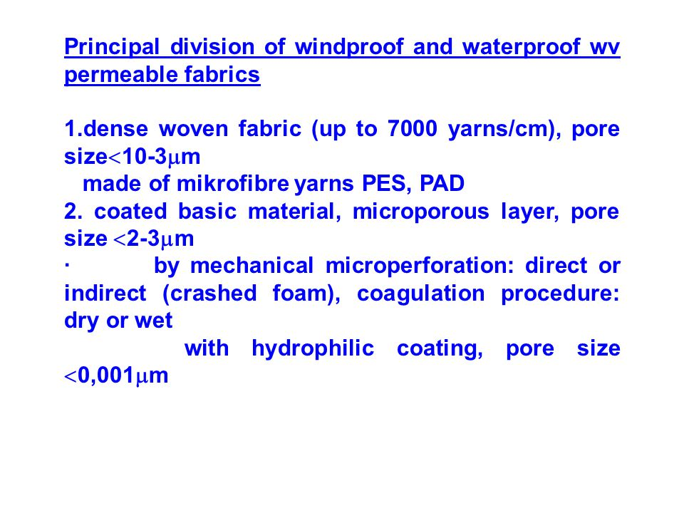 Principal division of windproof and waterproof wv permeable fabrics 1.dense woven fabric (up to 7000 yarns/cm), pore size  10-3  m made of mikrofibre yarns PES, PAD 2.