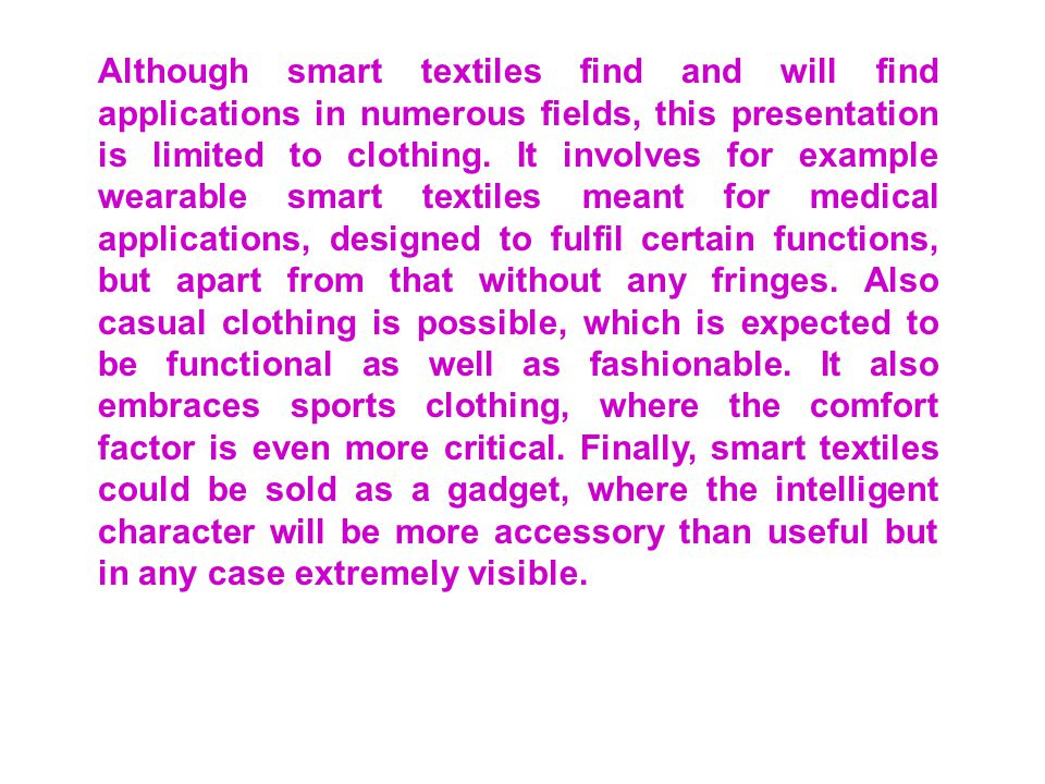 Although smart textiles find and will find applications in numerous fields, this presentation is limited to clothing.