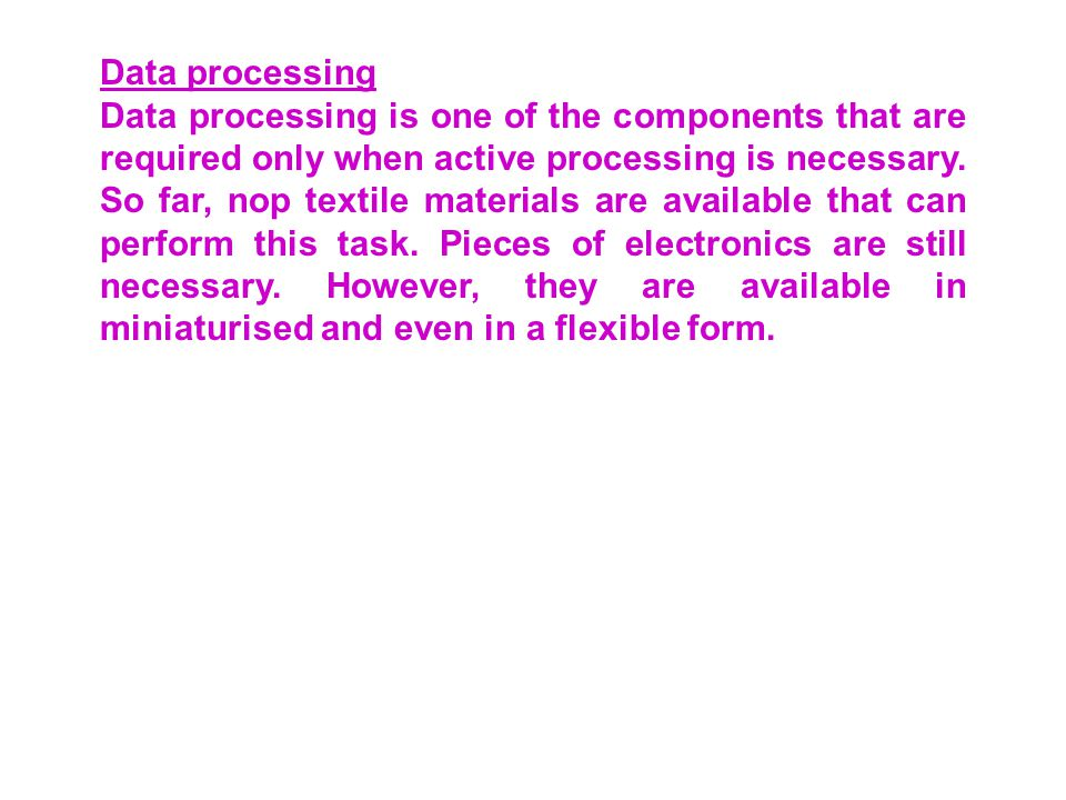 Data processing Data processing is one of the components that are required only when active processing is necessary.
