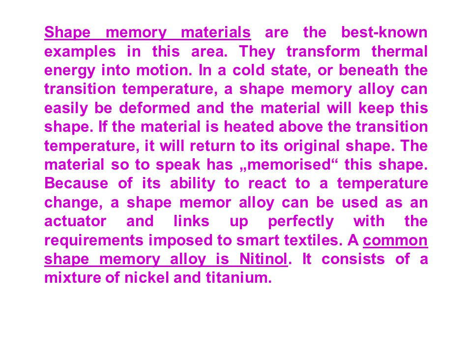 Shape memory materials are the best-known examples in this area.