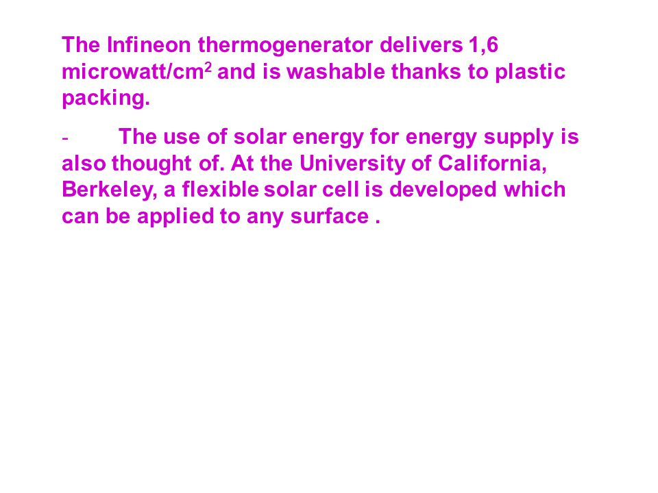 The Infineon thermogenerator delivers 1,6 microwatt/cm 2 and is washable thanks to plastic packing.