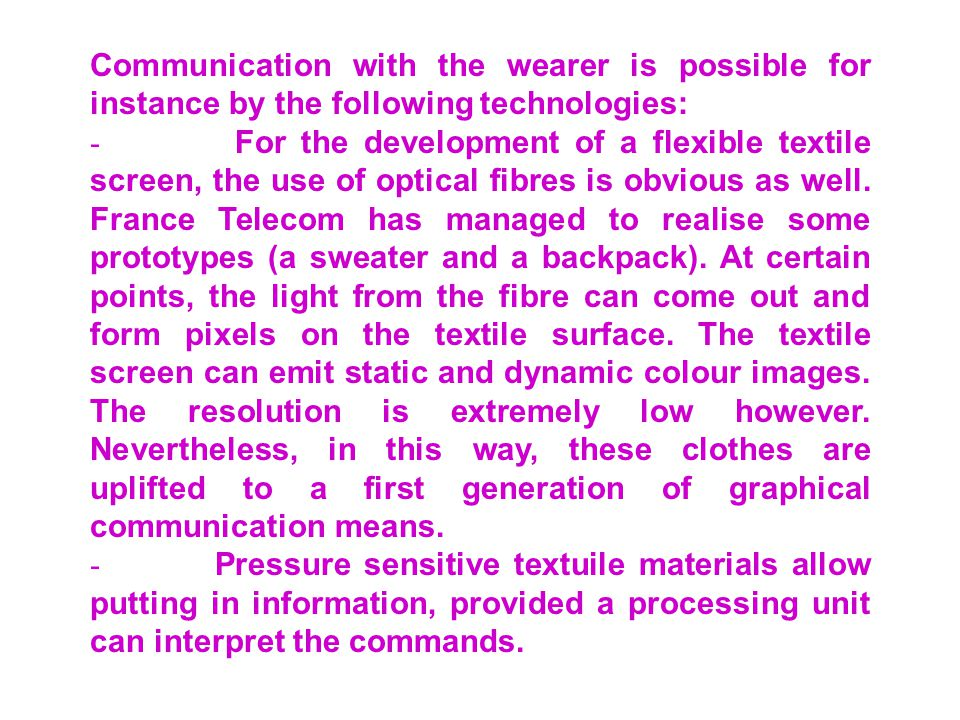 Communication with the wearer is possible for instance by the following technologies: - For the development of a flexible textile screen, the use of optical fibres is obvious as well.