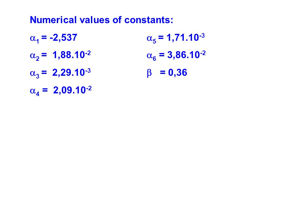 Numerical values of constants:  1 = -2,537  5 = 1,71.10 -3  2 = 1,88.10 -2  6 = 3,86.10 -2  3 = 2,29.10 -3  = 0,36  4 = 2,09.10 -2
