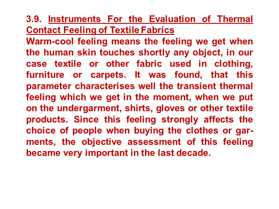 3.9. Instruments For the Evaluation of Thermal Contact Feeling of Textile Fabrics Warm-cool feeling means the feeling we get when the human skin touch