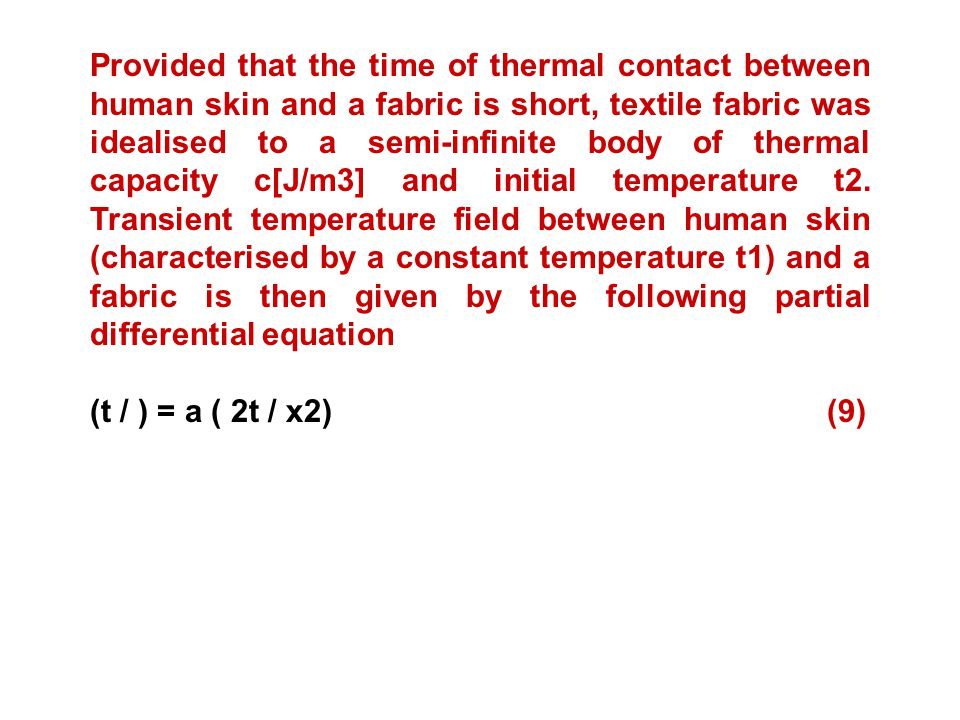 Provided that the time of thermal contact between human skin and a fabric is short, textile fabric was idealised to a semi-infinite body of thermal capacity c[J/m3] and initial temperature t2.