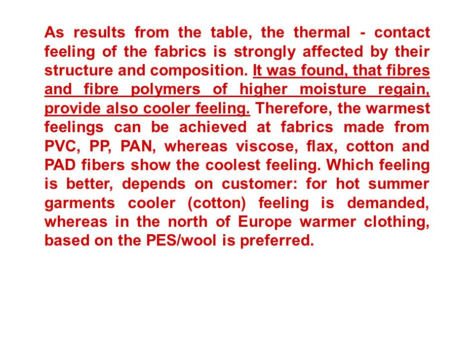 As results from the table, the thermal - contact feeling of the fabrics is strongly affected by their structure and composition.