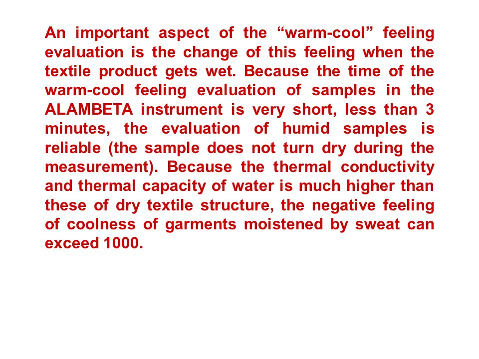 An important aspect of the warm-cool feeling evaluation is the change of this feeling when the textile product gets wet.