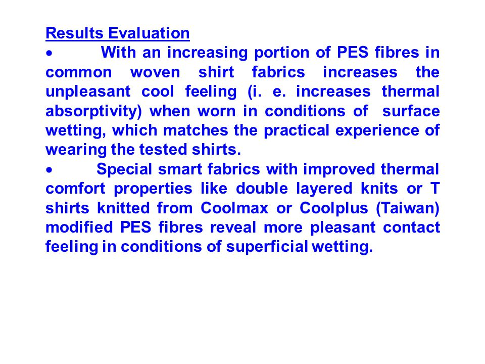 Results Evaluation  With an increasing portion of PES fibres in common woven shirt fabrics increases the unpleasant cool feeling (i.